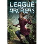 League of Archers by Howard, Eva, 9781481460378