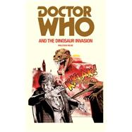Doctor Who and the Dinosaur Invasion by Hulke, Malcolm, 9781785940378
