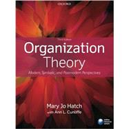Organization Theory Modern, Symbolic, and Postmodern Perspectives by Hatch, Mary Jo; Cunliffe, Ann L., 9780199640379