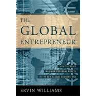 The Global Entrepreneur: How To Create Maximum Personal Wealth In The New Global Economic Era by Williams, Ervin, 9780595330379