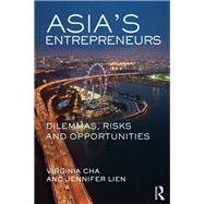 Asia's Entrepreneurs: Dilemmas, Risks and Opportunities by Cha; Virginia, 9781138910379