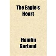 The Eagle's Heart by Garland, Hamlin, 9781153760379