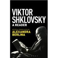 Viktor Shklovsky A Reader by Shklovsky, Viktor; Berlina, Alexandra, 9781501310379