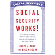 Social Security Works!: Why Social Security Isn't Going Broke and How Expanding It Will Help Us All by Altman, Nancy J.; Kingson, Eric R.; Johnston, David Cay, 9781620970379