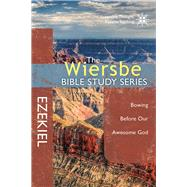 The Wiersbe Bible Study Series: Ezekiel Bowing Before Our Awesome God by Wiersbe, Warren W., 9780781410380