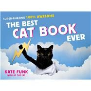 The Best Cat Book Ever Super-Amazing, 100% Awesome by Funk, Kate, 9781250050380