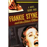 Frankie Styne and the Silver Man by Page, Kathy, 9781771960380