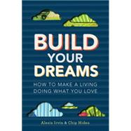 Build Your Dreams by Irvin, Alexis; Hiden, Chip, 9780762450381