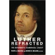 Luther Refracted by Malysz, Piotr J.; Nelson, Derek R., 9781451490381