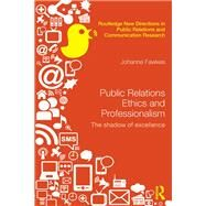Public Relations Ethics and Professionalism: The Shadow of Excellence 9780415630382N