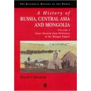 History of Russia, Central Asia, and Mongolia: Volume I: Inner Eurasia from Prehistory to the Mongol Empire by Christian, David, 9780631210382