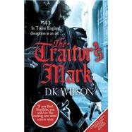 The Traitor's Mark by Wilson, D. K., 9780751550382