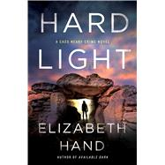 Hard Light A Cass Neary Crime Novel by Hand, Elizabeth, 9781250030382