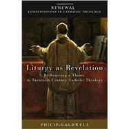 Liturgy As Revelation: Re-sourcing a Theme in Twentieth-century Catholic Theology by Caldwell, Philip; Ayres, Lewis; Volpe, Medi Ann, 9781451480382