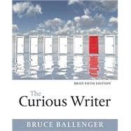 The Curious Writer, Brief Edition by Ballenger, Bruce, 9780134080383
