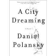 A City Dreaming A Novel by Polansky, Daniel, 9781682450383