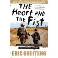 The Heart and the Fist: The Education of a Humanitarian, the Making of a Navy Seal by Greitens, Eric, 9780547750385