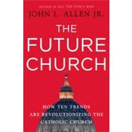 The Future Church by ALLEN, JOHN L. JR, 9780385520386