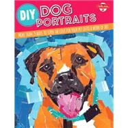 Diy Dog Portraits: Featuring 8 Different Art Styles and More Than 30 Ideas to Turn the Love for Your Pet into a Work of Art by Garbot, Dave; Cuddy, Robbin; Call, Alicia VanNoy; Mccully, Jennifer; Hernandez, Maritza, 9781633220386