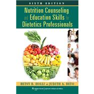 Nutrition Counseling and Education Skills for Dietetics Professionals by Holli, Betsy; Beto, Judith A, 9781451120387