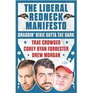 The Liberal Redneck Manifesto by Crowder, Trae; Forrester, Corey Ryan; Morgan, Drew; Loy, Eric, 9781501160387