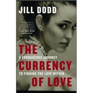 The Currency of Love by Dodd, Jill, 9781501150388