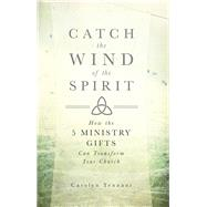 Catch the Wind of the Spirit by Tennant, Carolyn; Bradford, James, 9781680660388