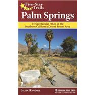 Five-Star Trails: Palm Springs 31 Spectacular Hikes in the Southern California Desert Resort Area by Randall, Laura, 9781634040389
