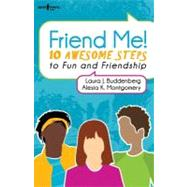 Friend Me: Ten Reliable Rules for Making and Keeping Friendships by Buddenberg, Laura J.; Montgomery, Alesia K., 9781934490389