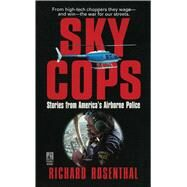 Sky Cops: Stories from America's Airborne Police by Rosenthal, Richard, 9781501100390