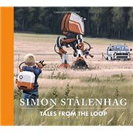 Tales from the Loop by Stålenhag, Simon; Karlen, Nils; Dunelind, Martin, 9781624650390