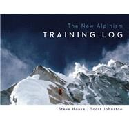 The New Alpinism Training Log by House, Steve; Johnston, Scott, 9781938340390