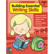 Building Essential Writing Skills: Grade 1 by Unknown, 9780545850391