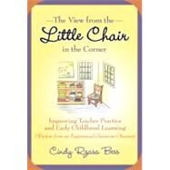 The View from the Little Chair in the Corner: Improving Teacher Practice and Early Childhood Learning (Wisdom from an Experienced Classroom Observer) by Bess, Cindy Rzasa, 9780807750391