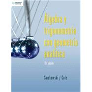 Algebra y trigonometria con geometria analitica / Algebra and Trigonometry with Analytic Geometry by Swokowski, Earl W.; Cole, Jeffery A.; Munoz, Jorge Humberto Romo, 9789708300391
