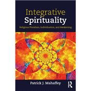 Integrative Spirituality: Religious Pluralism, Individuation, and Awakening by Mahaffey; Patrick J., 9781138610392