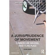 A Jurisprudence of Movement: Common Law, Walking, Unsettling Place by Barr; Olivia, 9781138850392