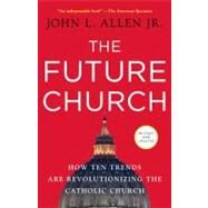The Future Church by ALLEN, JOHN L. JR, 9780385520393