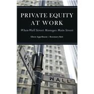 Private Equity at Work by Appelbaum, Eileen; Batt, Rosemary, 9780871540393
