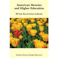 American Heresies and Higher Education by Lawler, Peter Augustine, 9781587310393
