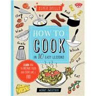 How to Cook in 10 Easy Lessons by Sweetser, Wendy, 9781633220393