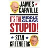 It's the Middle Class, Stupid! by Carville, James; Greenberg, Stan, 9780399160394