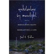 Architecture by Moonlight: Rebuilding Haiti, Redrafting a Life by Fallon, Paul E., 9780826220394