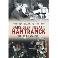 They Drank to That by Kowalski, Greg, 9781634990394