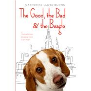 The Good, the Bad & the Beagle by Burns, Catherine Lloyd, 9780374300395