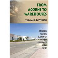 From Acorns to Warehouses: Historical Political Economy of Southern CaliforniaÆs Inland Empire by Patterson,Thomas C, 9781629580395