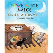 Five Nice Mice Build a House by Tashiro, Chisato; Westerlund, Kate (ADP), 9789888240395