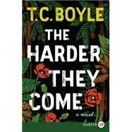 The Harder They Come by Boyle, T. Coraghessan, 9780062370396