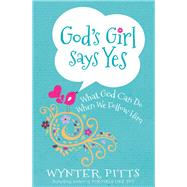 God's Girl Says Yes by Pitts, Wynter, 9780736970396