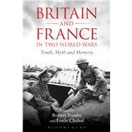 Britain and France in Two World Wars Truth, Myth and Memory by Tombs, Robert; Chabal, Emile, 9781441130396